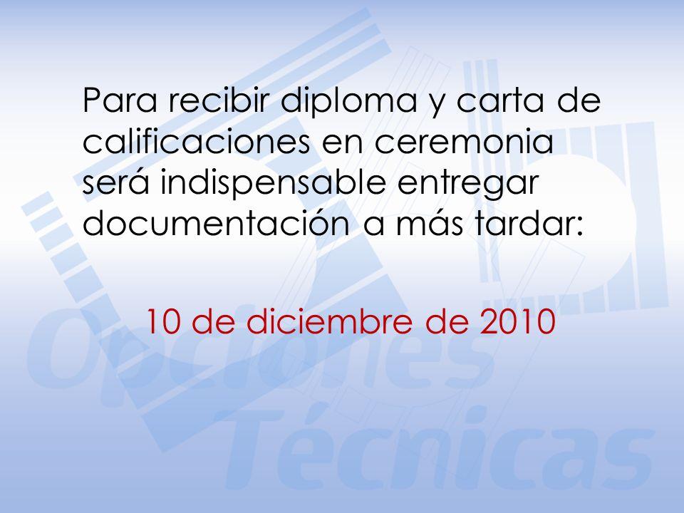 Para recibir diploma y carta de calificaciones en ceremonia será indispensable entregar documentación a más tardar:
