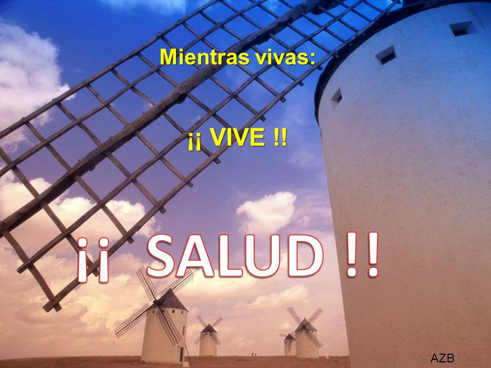 Mientras vivas: ¡¡ VIVE !! ¡¡ SALUD !! AZB