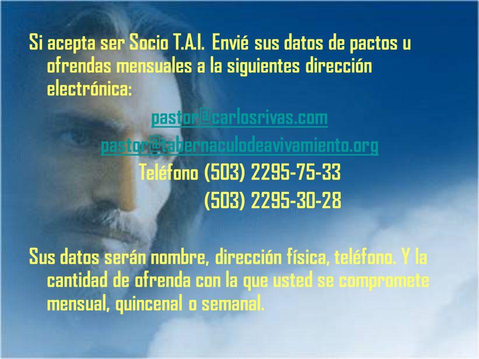 Si acepta ser Socio T.A.I. Envié sus datos de pactos u ofrendas mensuales a la siguientes dirección electrónica: