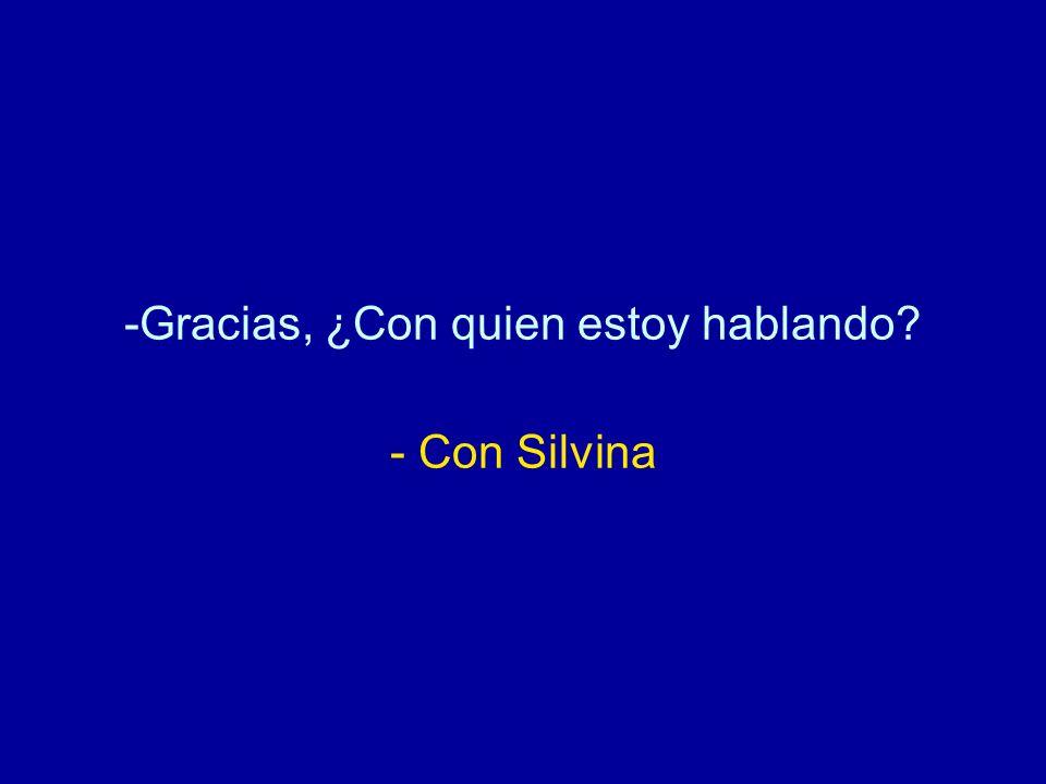Gracias, ¿Con quien estoy hablando - Con Silvina