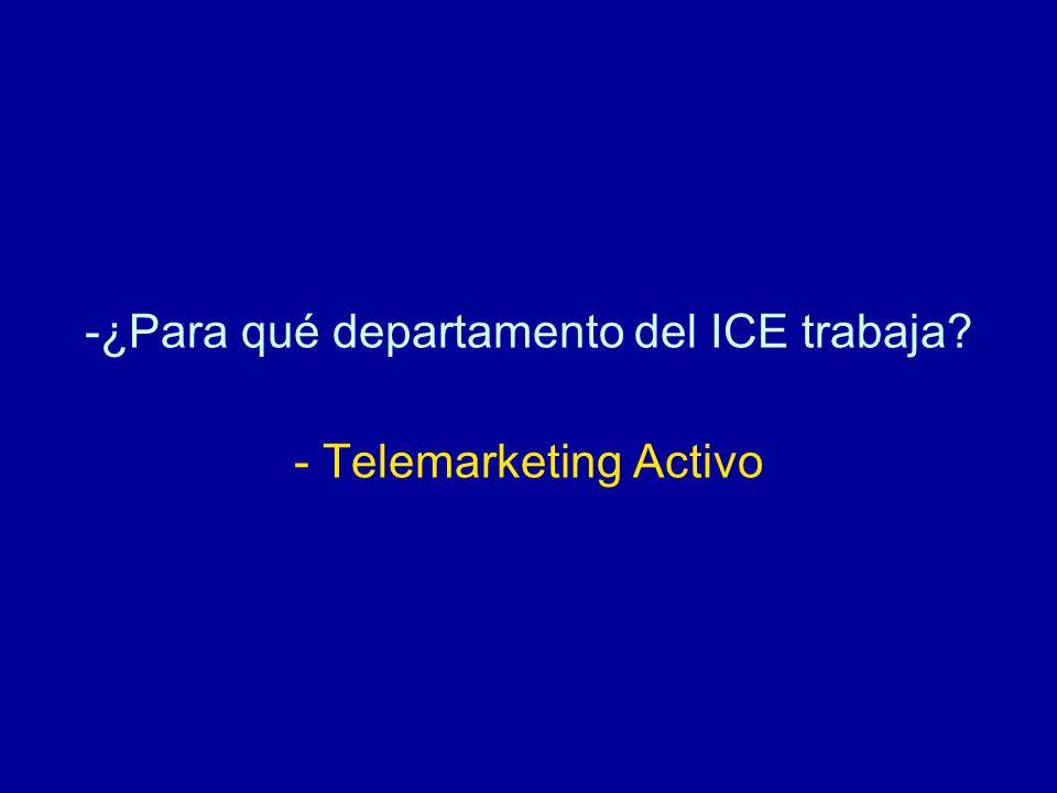 ¿Para qué departamento del ICE trabaja - Telemarketing Activo