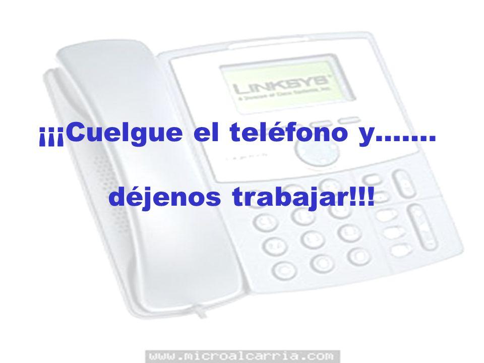 ¡¡¡Cuelgue el teléfono y…….