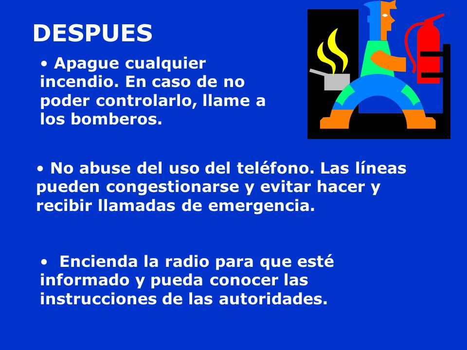 DESPUES Apague cualquier incendio. En caso de no poder controlarlo, llame a los bomberos.