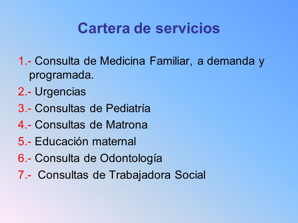 Cartera de servicios 1.- Consulta de Medicina Familiar, a demanda y programada. 2.- Urgencias. 3.- Consultas de Pediatría.