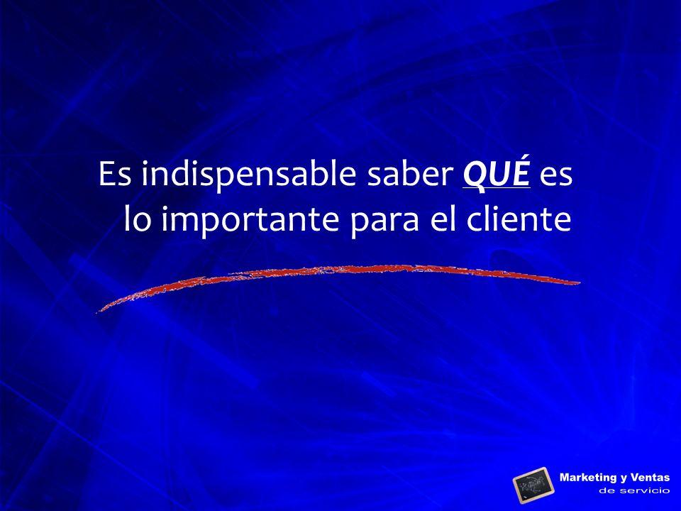 Es indispensable saber QUÉ es lo importante para el cliente