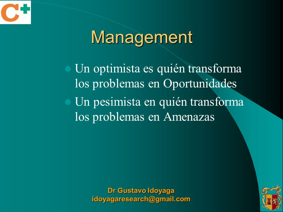 Management Un optimista es quién transforma los problemas en Oportunidades.