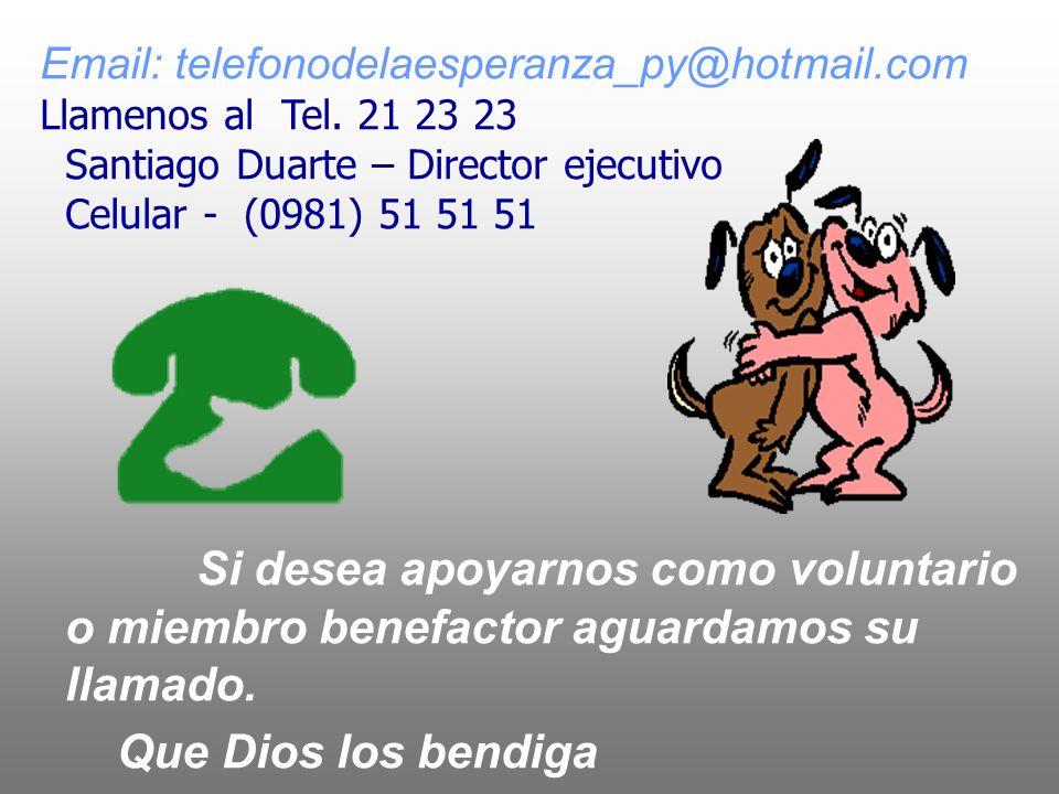 Email: telefonodelaesperanza_py@hotmail.comLlamenos al Tel. 21 23 23. Santiago Duarte – Director ejecutivo.