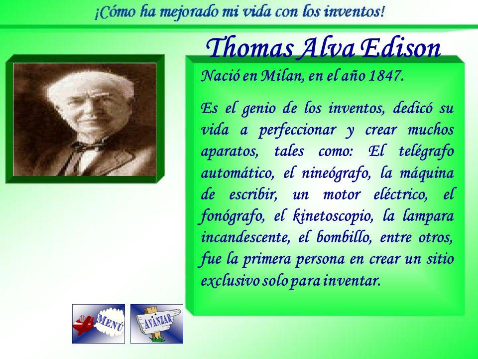 Thomas Alva Edison Nació en Milan, en el año 1847.