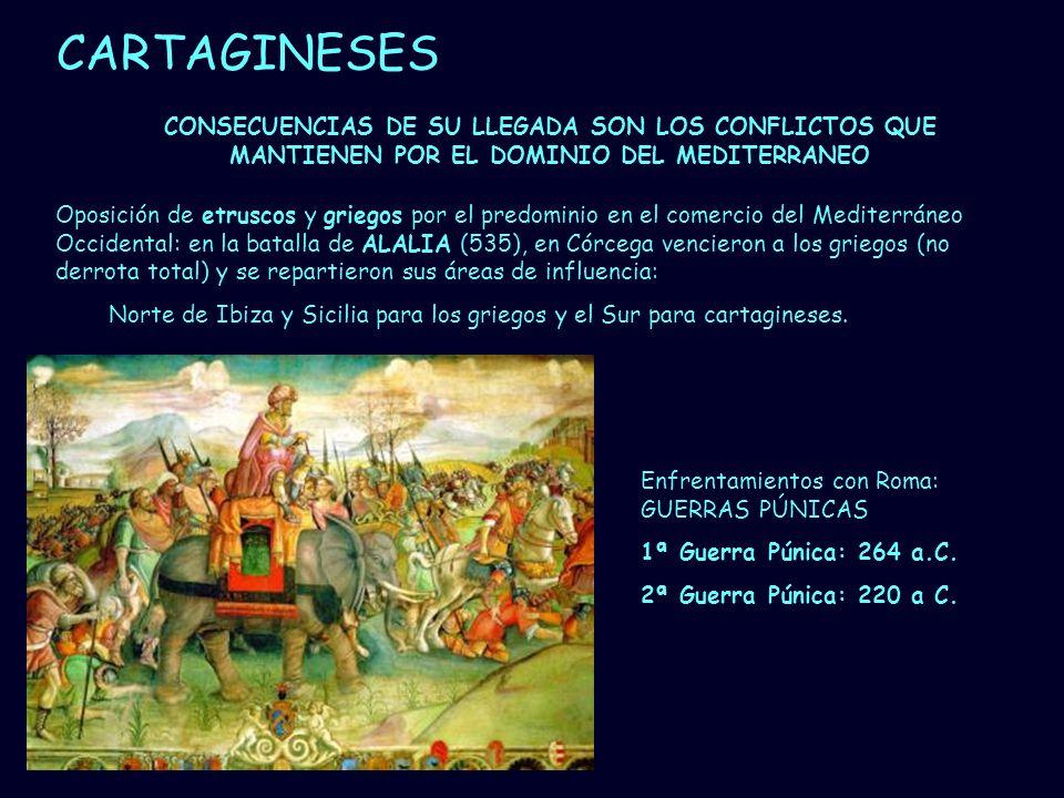 CARTAGINESES CONSECUENCIAS DE SU LLEGADA SON LOS CONFLICTOS QUE MANTIENEN POR EL DOMINIO DEL MEDITERRANEO.