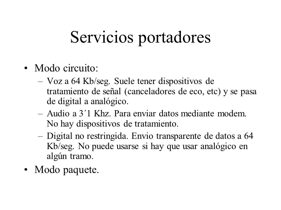 Servicios portadores Modo circuito: Modo paquete.