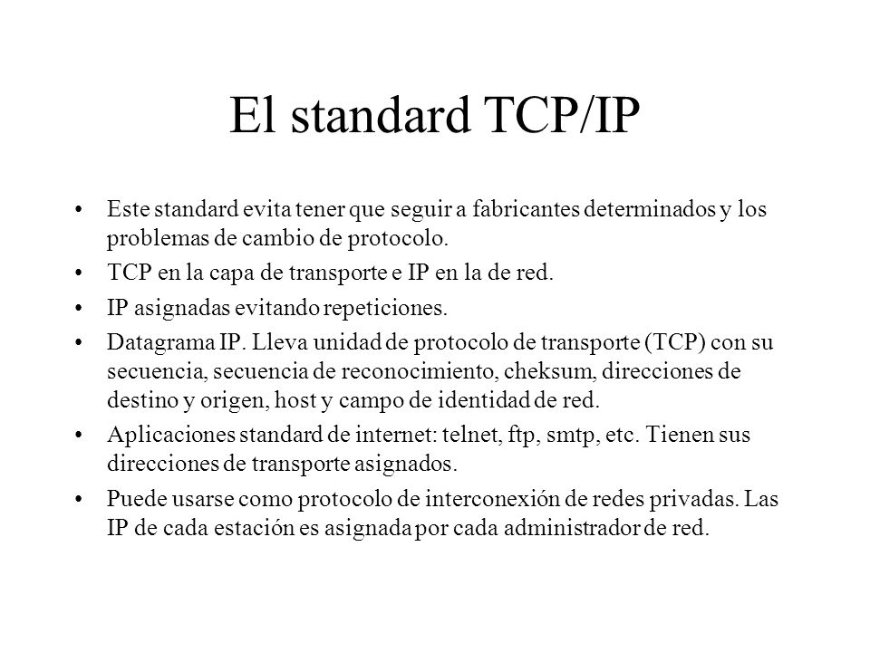 El standard TCP/IP Este standard evita tener que seguir a fabricantes determinados y los problemas de cambio de protocolo.