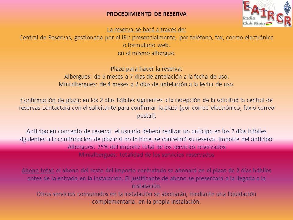 PROCEDIMIENTO DE RESERVA La reserva se hará a través de: Central de Reservas, gestionada por el IRJ: presencialmente, por teléfono, fax, correo electrónico o formulario web.