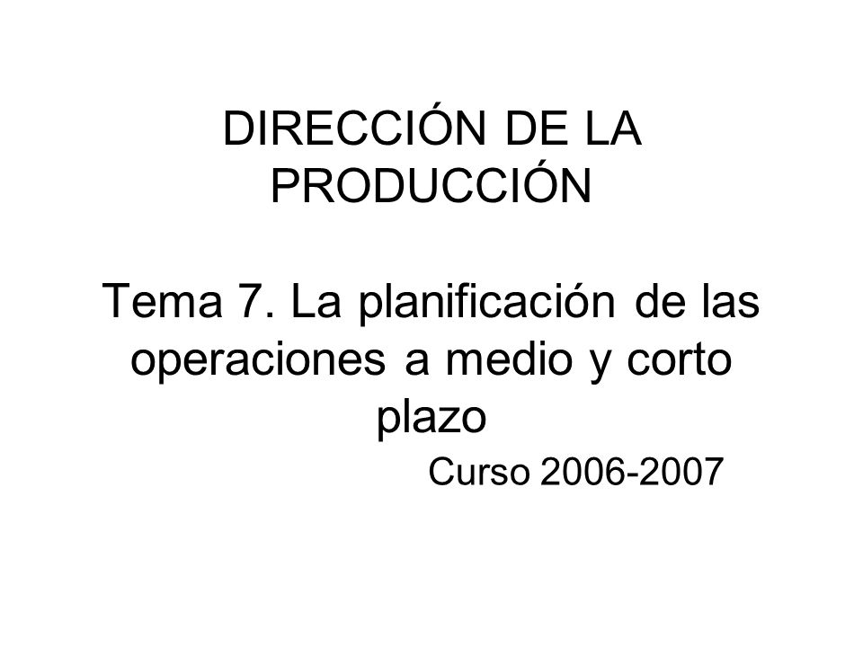 DIRECCIÓN DE LA PRODUCCIÓN Tema 7