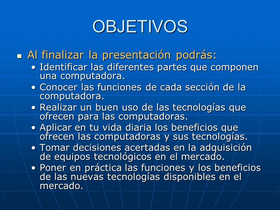 OBJETIVOS Al finalizar la presentación podrás: