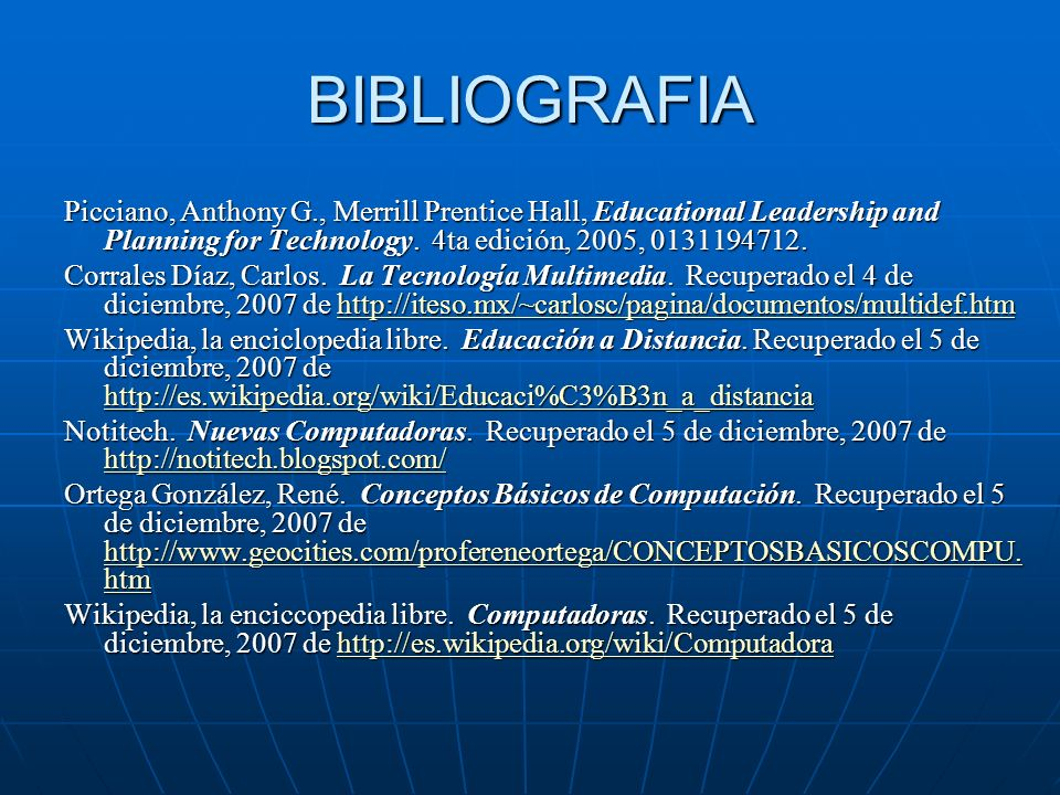 BIBLIOGRAFIAPicciano, Anthony G., Merrill Prentice Hall, Educational Leadership and Planning for Technology. 4ta edición, 2005, 0131194712.
