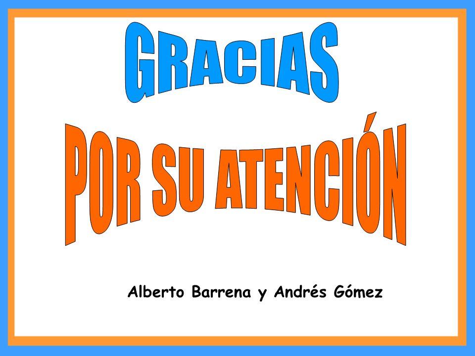 GRACIAS Alberto Barrena y Andrés Gómez POR SU ATENCIÓN