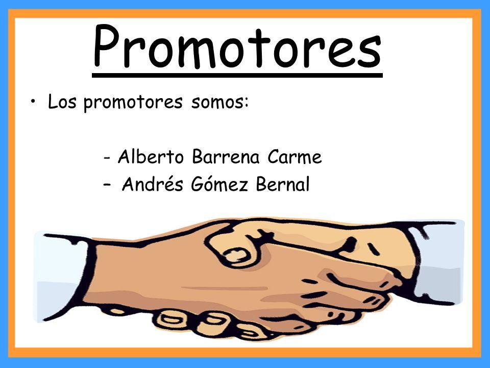 Promotores Los promotores somos: - Alberto Barrena Carme