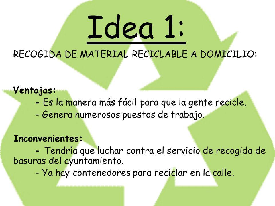Idea 1: RECOGIDA DE MATERIAL RECICLABLE A DOMICILIO: Ventajas: