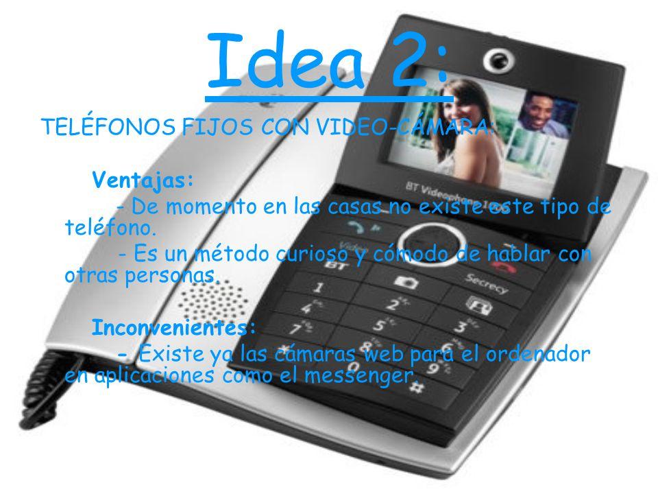Idea 2: TELÉFONOS FIJOS CON VIDEO-CÁMARA: Ventajas: