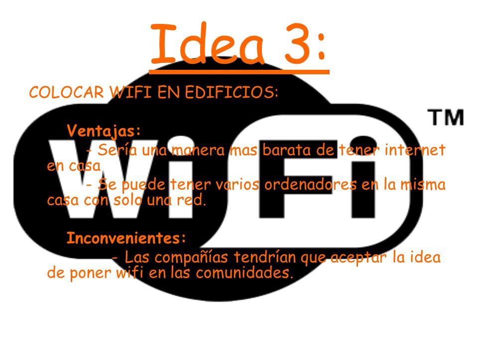 Idea 3: COLOCAR WIFI EN EDIFICIOS: Ventajas: