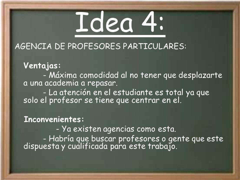 Idea 4: AGENCIA DE PROFESORES PARTICULARES: Ventajas: