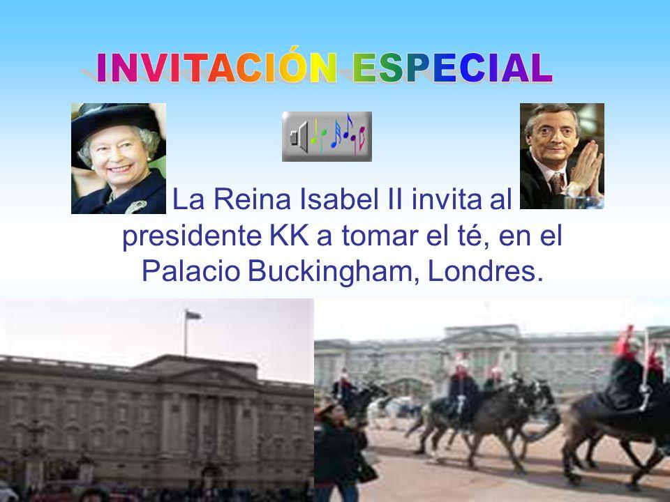 INVITACIÓN ESPECIALLa Reina Isabel II invita al presidente KK a tomar el té, en el Palacio Buckingham, Londres.
