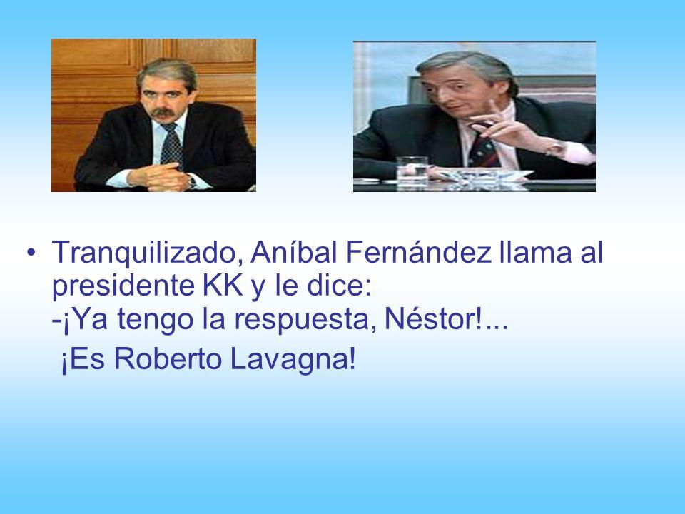 Tranquilizado, Aníbal Fernández llama al presidente KK y le dice: -¡Ya tengo la respuesta, Néstor!...