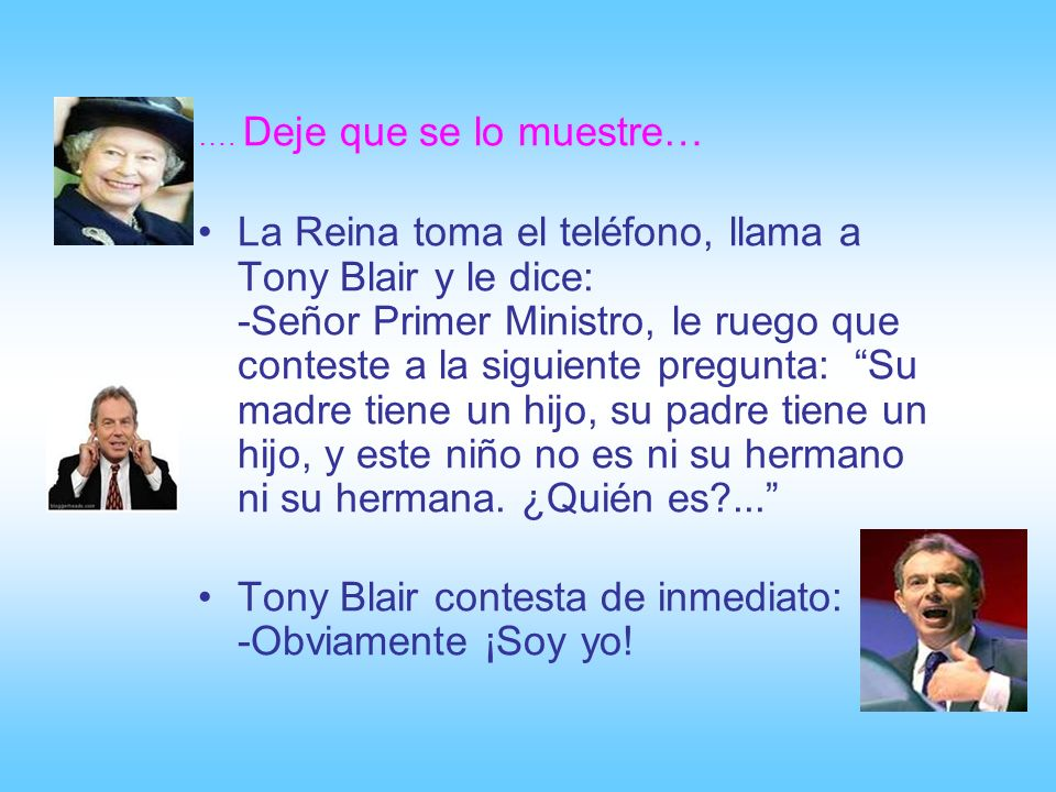 Tony Blair contesta de inmediato: -Obviamente ¡Soy yo!