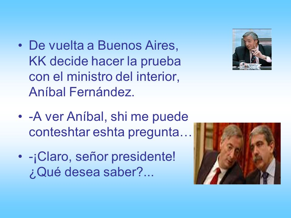 De vuelta a Buenos Aires, KK decide hacer la prueba con el ministro del interior, Aníbal Fernández.