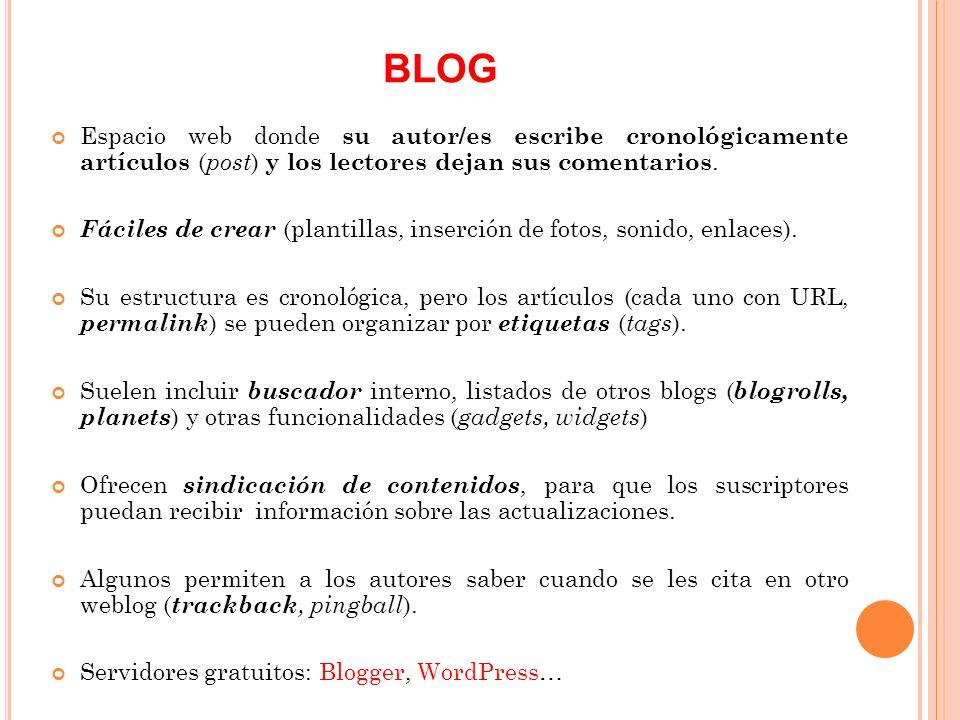 BLOG Espacio web donde su autor/es escribe cronológicamente artículos (post) y los lectores dejan sus comentarios.