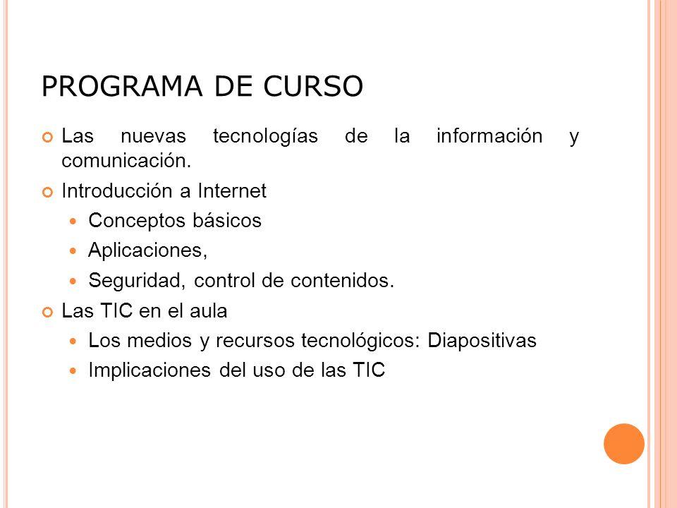 PROGRAMA DE CURSO Las nuevas tecnologías de la información y comunicación. Introducción a Internet.
