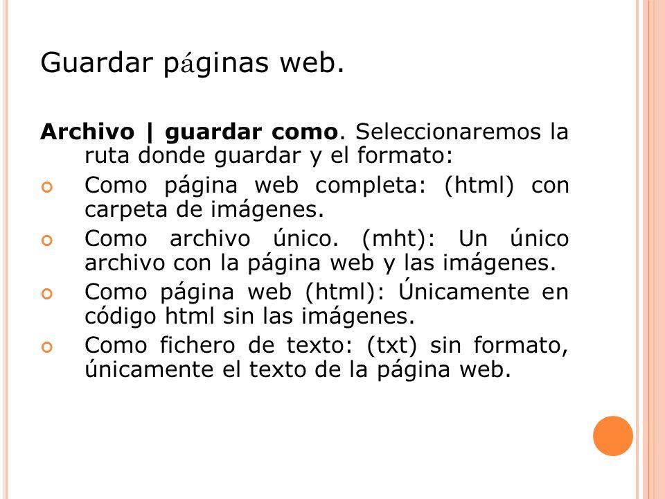 Guardar páginas web. Archivo | guardar como. Seleccionaremos la ruta donde guardar y el formato: