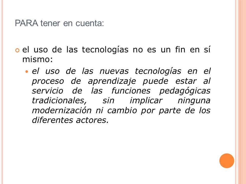 PARA tener en cuenta: el uso de las tecnologías no es un fin en sí mismo: