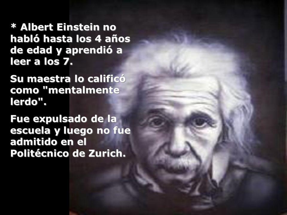 * Albert Einstein no habló hasta los 4 años de edad y aprendió a leer a los 7.
