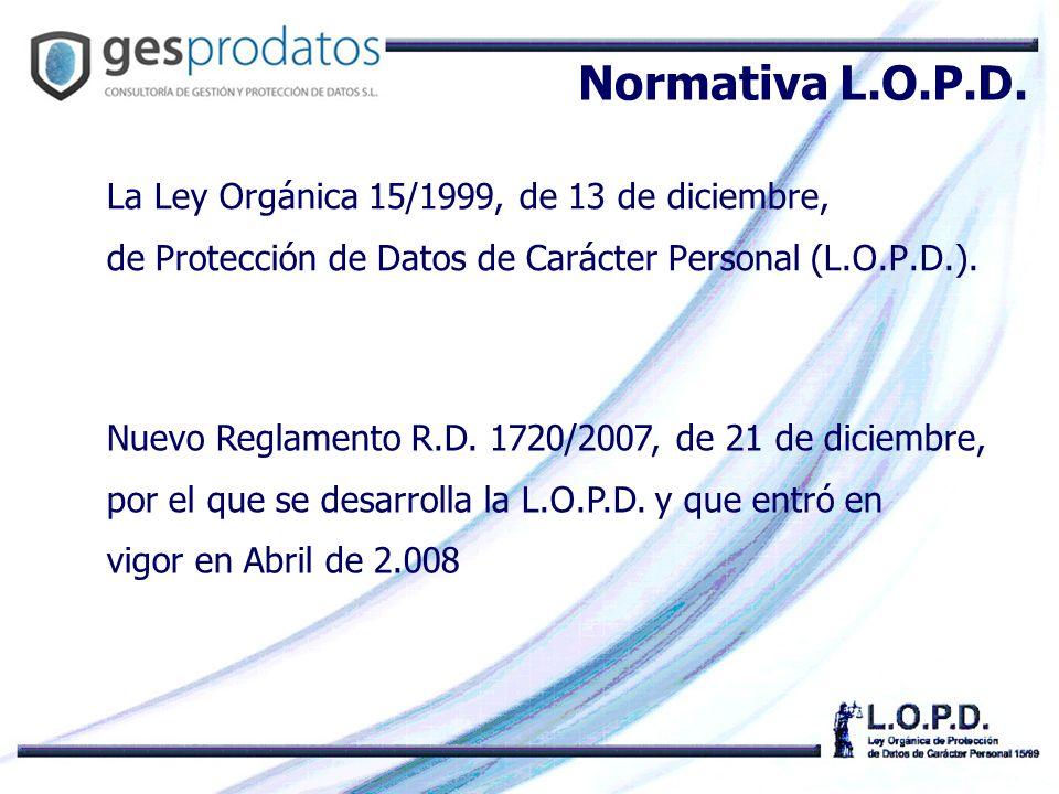 Normativa L.O.P.D. La Ley Orgánica 15/1999, de 13 de diciembre,