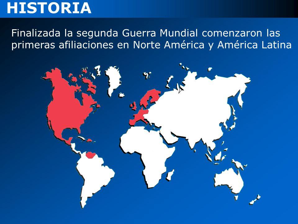 HISTORIA Finalizada la segunda Guerra Mundial comenzaron las primeras afiliaciones en Norte América y América Latina.