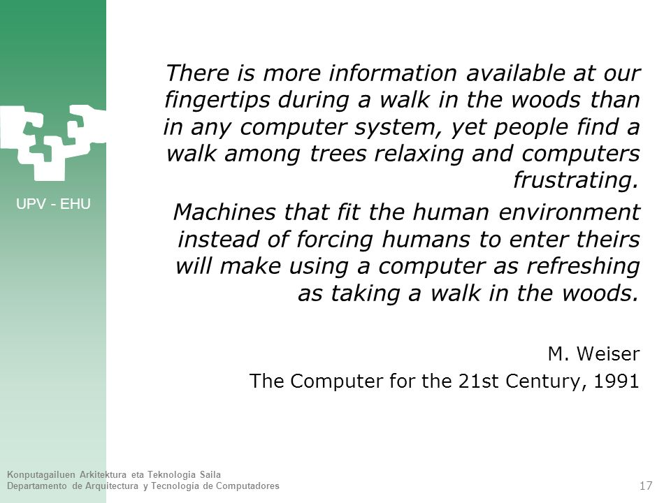 There is more information available at our fingertips during a walk in the woods than in any computer system, yet people find a walk among trees relaxing and computers frustrating.
