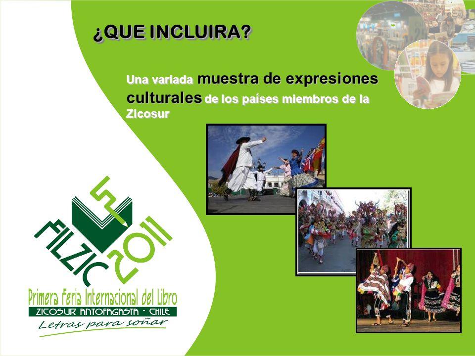 ¿QUE INCLUIRA Una variada muestra de expresiones culturales de los países miembros de la Zicosur