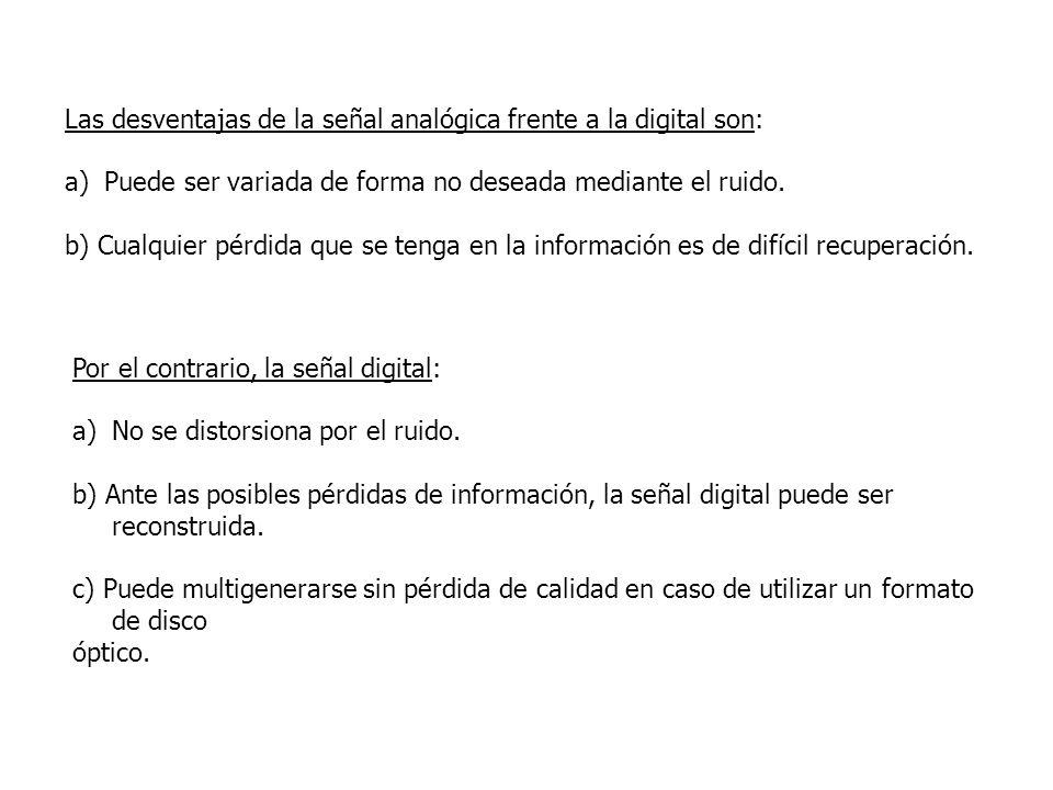 Las desventajas de la señal analógica frente a la digital son: