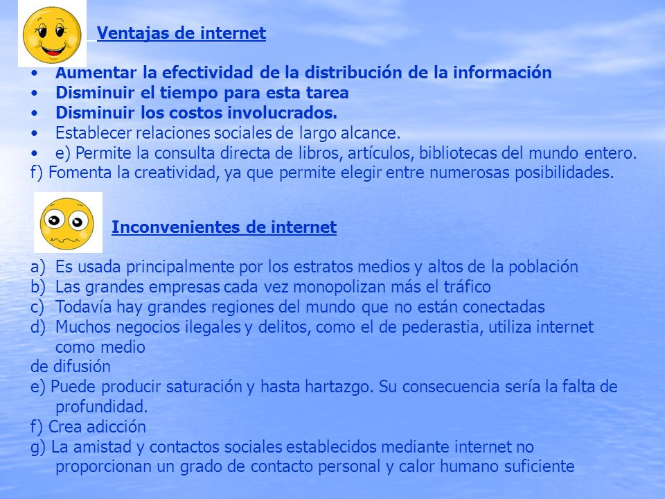 Ventajas de internet Aumentar la efectividad de la distribución de la información. Disminuir el tiempo para esta tarea.