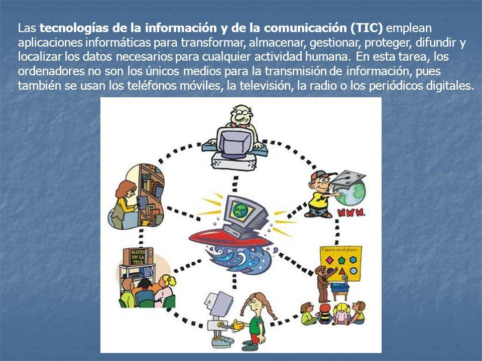 Las tecnologías de la información y de la comunicación (TIC) emplean aplicaciones informáticas para transformar, almacenar, gestionar, proteger, difundir y localizar los datos necesarios para cualquier actividad humana.