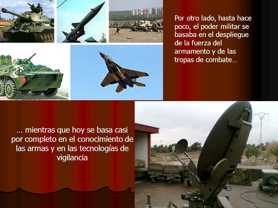 Por otro lado, hasta hace poco, el poder militar se basaba en el despliegue de la fuerza del armamento y de las tropas de combate…