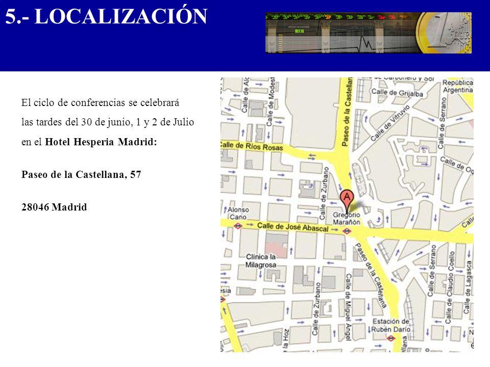 5.- LOCALIZACIÓN.................................... El ciclo de conferencias se celebrará. las tardes del 30 de junio, 1 y 2 de Julio.