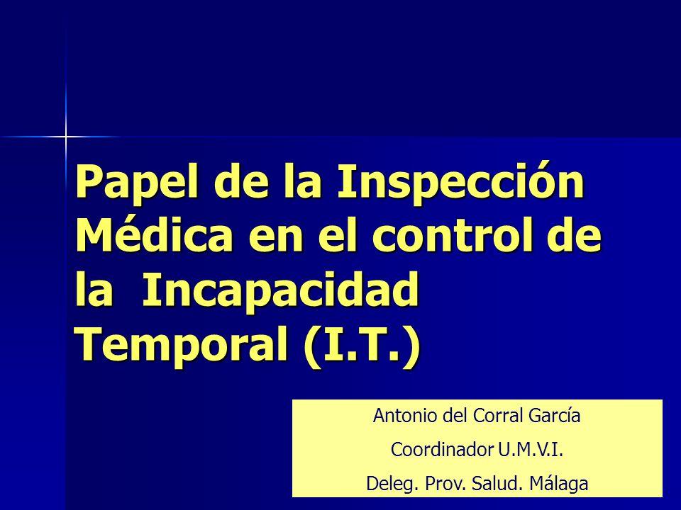 A del Corral Papel de la Inspección Médica en el control de la Incapacidad Temporal (I.T.) Antonio del Corral García.