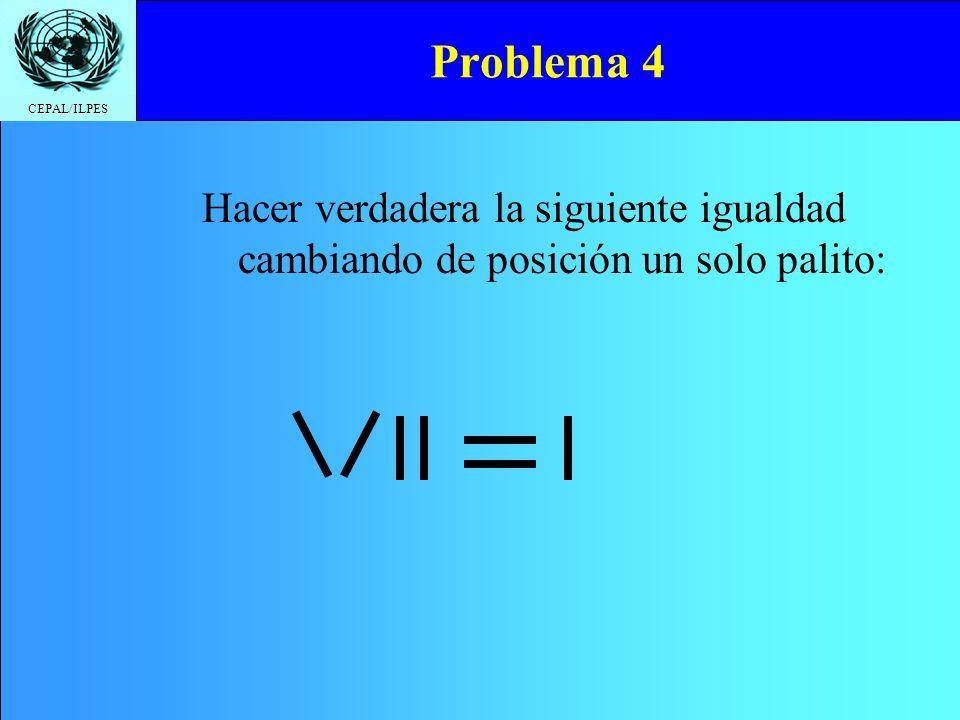 Problema 4 Hacer verdadera la siguiente igualdad cambiando de posición un solo palito: