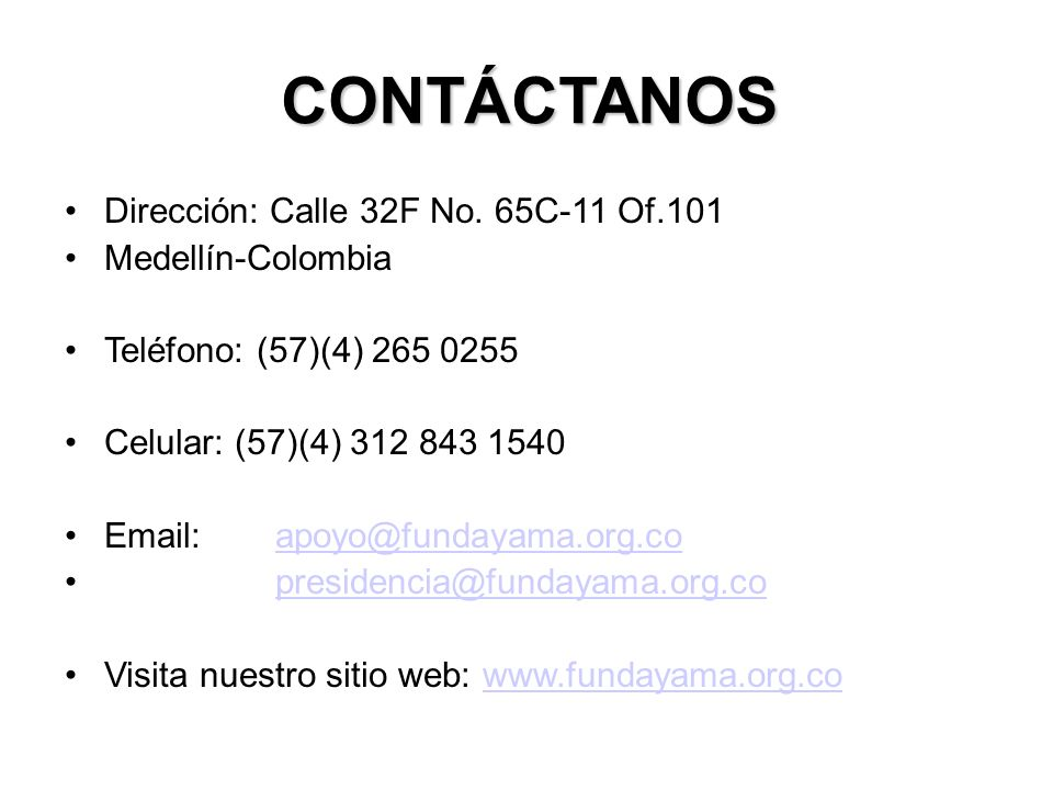 CONTÁCTANOS Dirección: Calle 32F No. 65C-11 Of.101 Medellín-Colombia
