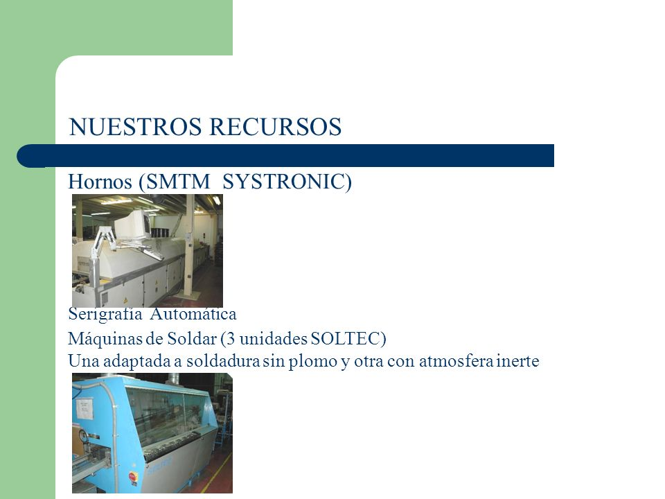 NUESTROS RECURSOS Hornos (SMTM SYSTRONIC) Serigrafía Automática