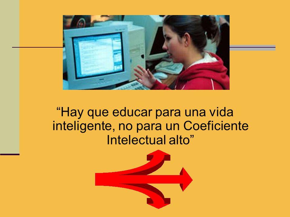 Hay que educar para una vida inteligente, no para un Coeficiente Intelectual alto