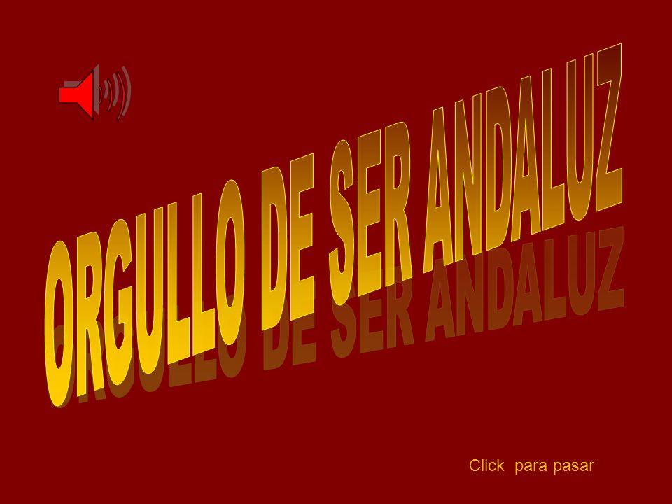 ORGULLO DE SER ANDALUZ Click para pasar
