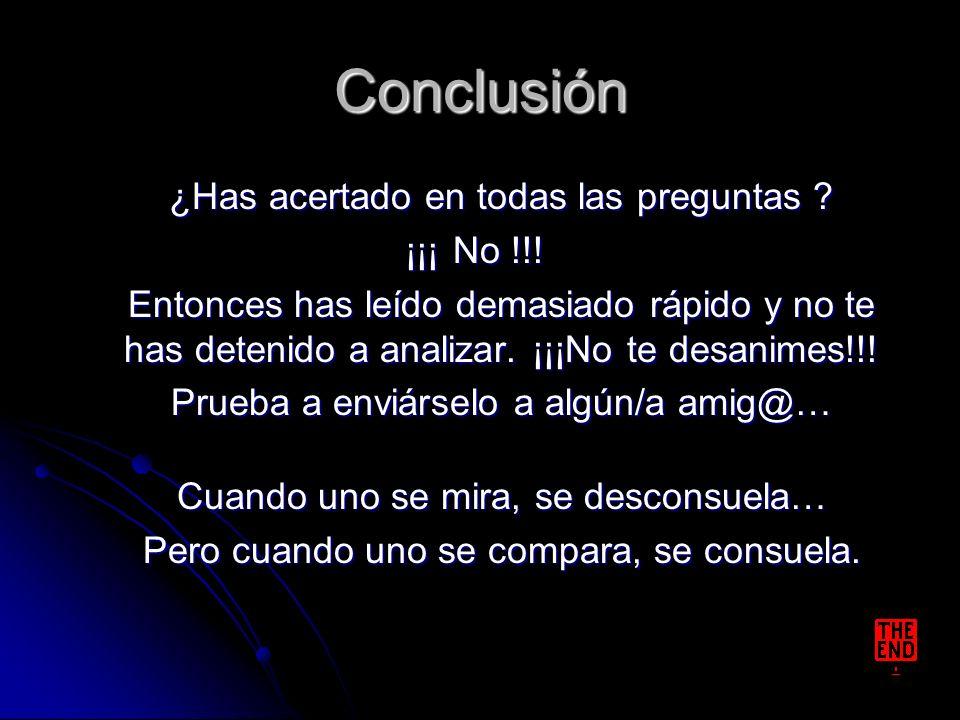 Conclusión ¿Has acertado en todas las preguntas ¡¡¡ No !!!